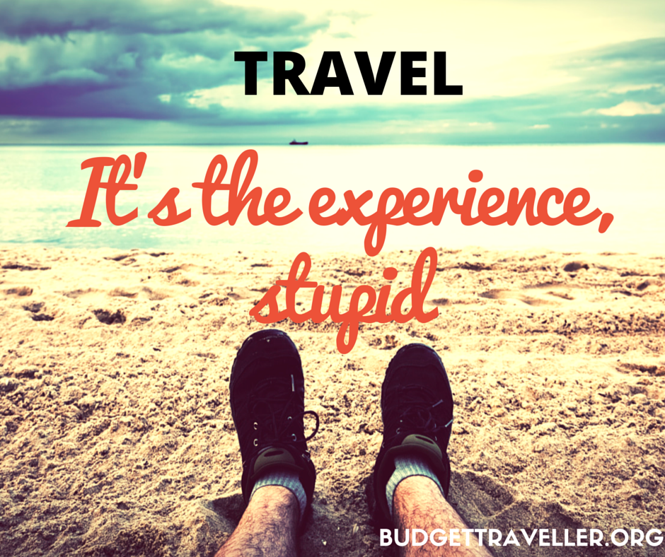 Travel. It's the experience, stupid